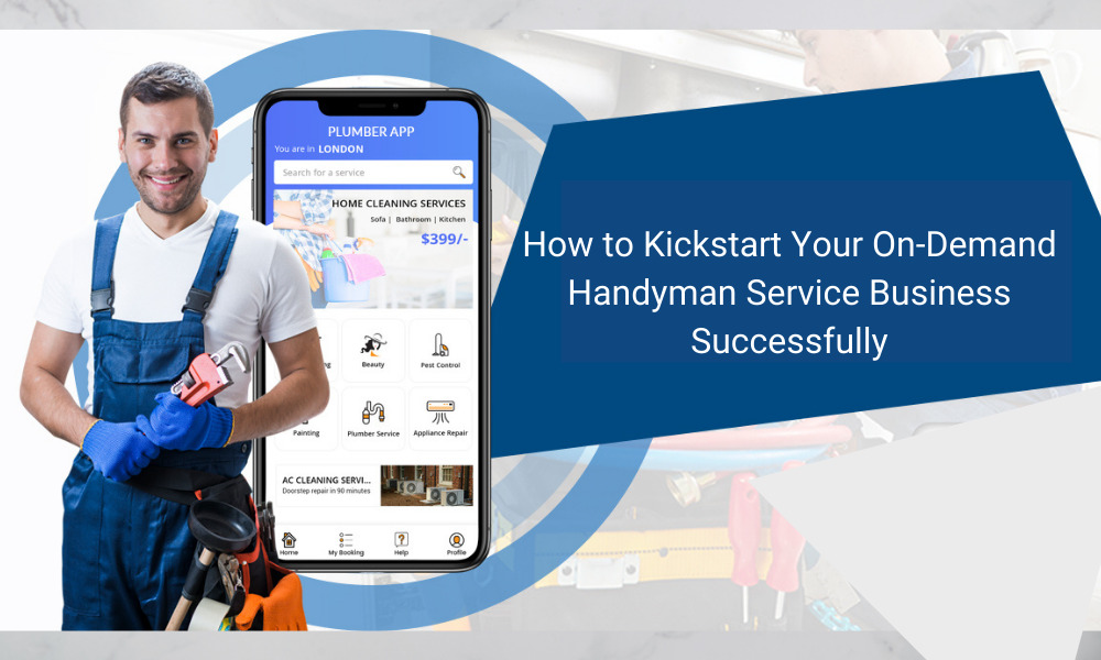 How to Kickstart Your On-Demand Handyman Service Business Successfully