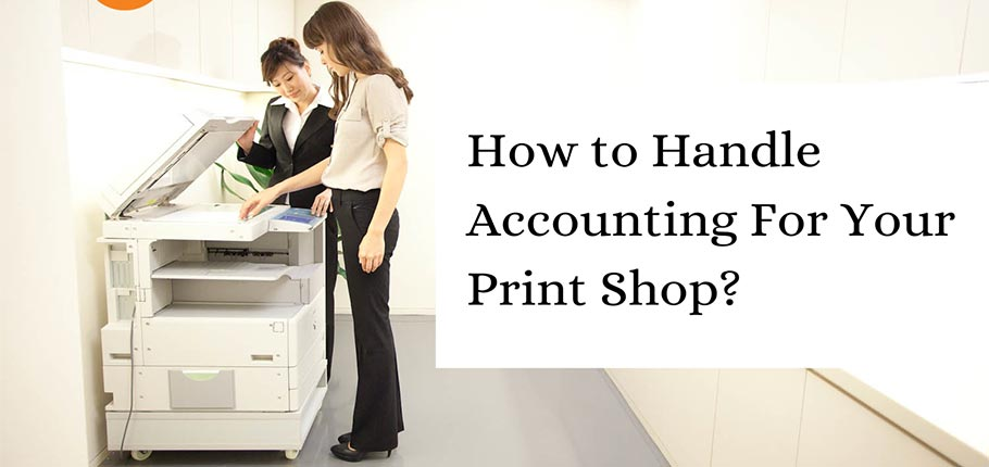 How to Handle Accounting For Your Print Shop?