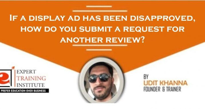 If a display ad has been disapproved